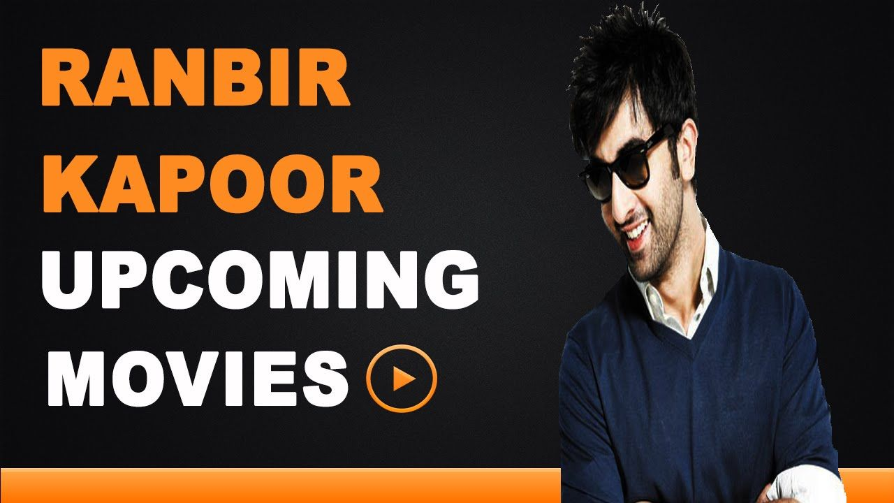 Ranbir Kapoor Upcoming Movies 2015 to 2018 Here is a Full ...
