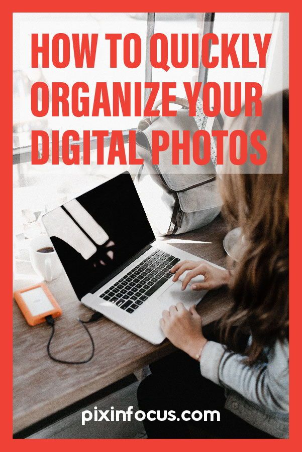 How to Organize Your Digital Photos – Essential Tips
