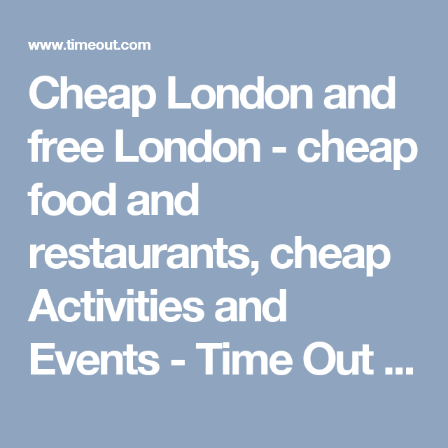 Cheap London and free London - cheap food and restaurants, cheap Activities and Events - Time Out London