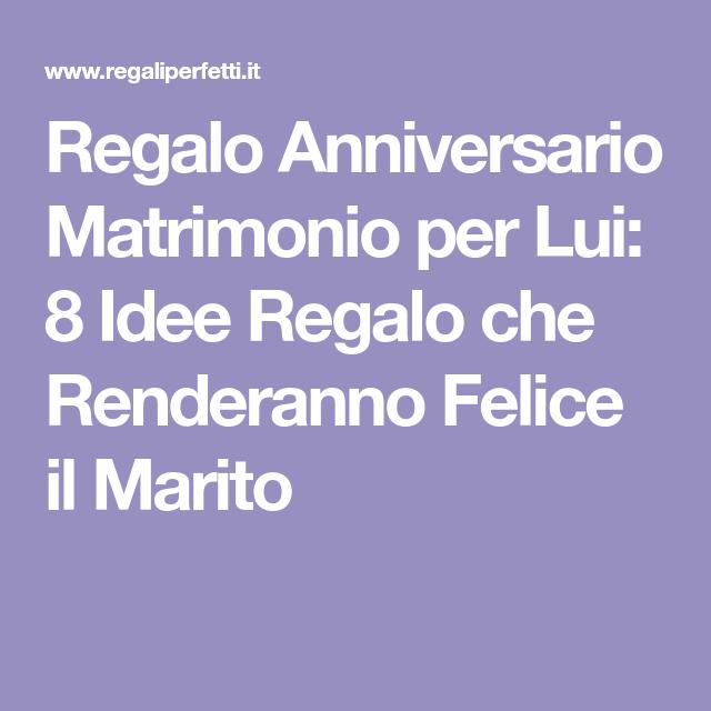 Idee Regalo Anniversario Matrimonio Per Lui Rendi Felice Tuo Marito Regali Per Marito Regali Per Il Marito Regali