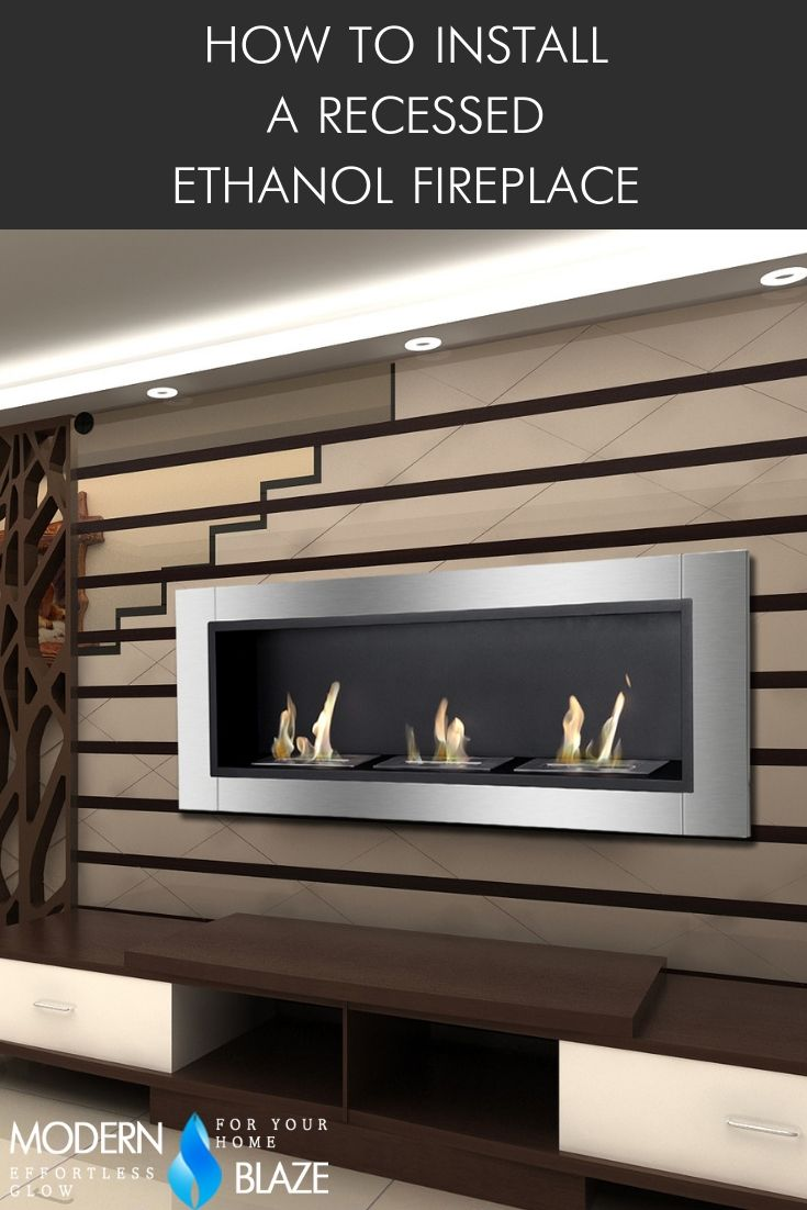 How to Install a Recessed Ethanol Fireplace | Ethanol ...