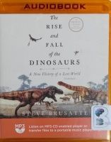 The Rise and Fall of the Dinosaurs - A New History of a Lost World written by Steve Brusatte performed by Patrick Lawlor on MP3 CD (Unabridged) #historyofdinosaurs The Rise and Fall of the Dinosaurs - A New History of a Lost World written by Steve Brusatte performed by Patrick Lawlor on MP3 CD (Unabridged) #historyofdinosaurs