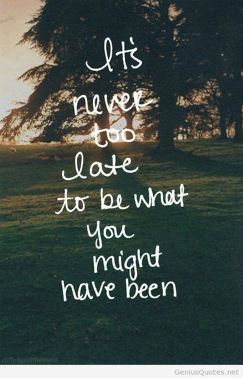 "Late Quotes Mesmerizing Never Too Late Quotes  ""quotes""  Pinterest  Thoughts"