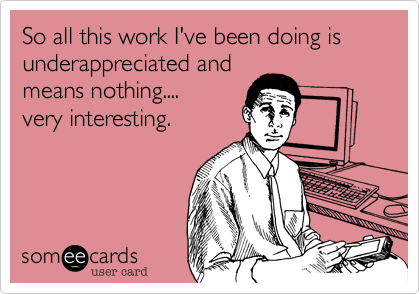 7b7abd6e98917e6cb3e4e3be946caf5b funny workplace ecard so all this work i've been doing is