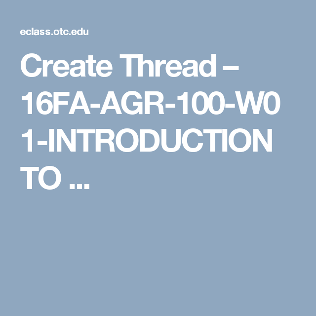 Create Thread – 16FA-AGR-100-W01-INTRODUCTION TO ...