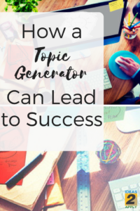 Generate compelling interest using a topic generator ideas2apply