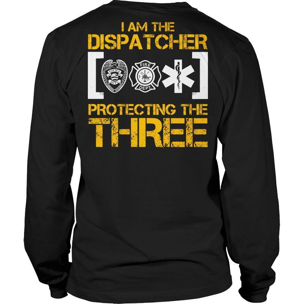 f208bede7 Dispatch T-shirt Hoodie Tank Top - I Am the Dispatcher Protecting the Three  #policehumor