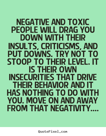 Negative And Toxic People Put Others Down Life Quotes Frases