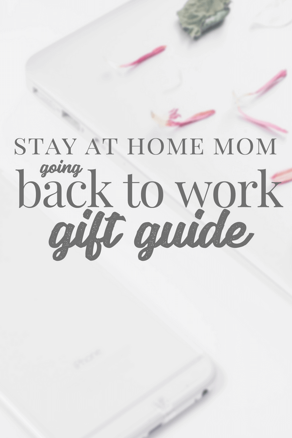 Gift Guide for the Stay at Home Mom Going Back to Work