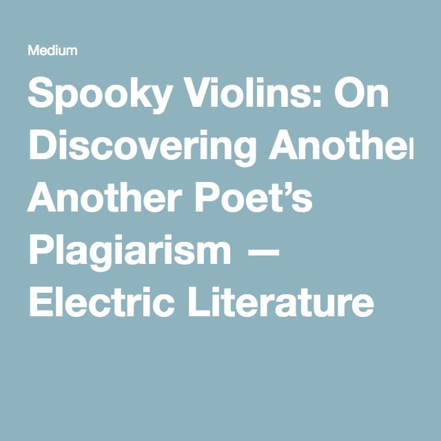 Spooky Violins: On Discovering Another Poet's Plagiarism — Electric Literature
