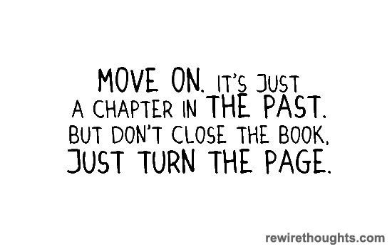 Move On To The Next Chapter In Life Quotes Inspirational Wise Words Quotes Normal Quotes Memorable Quotes