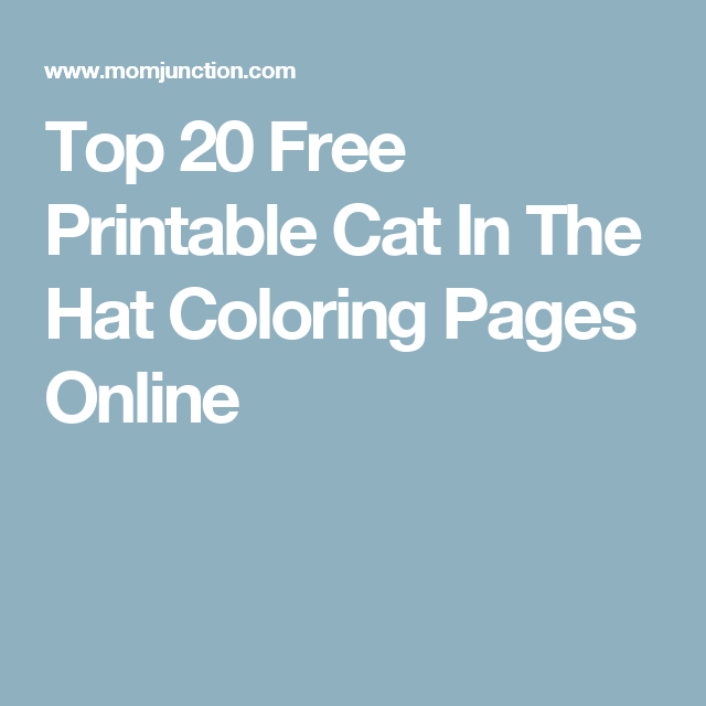 Here We Give You 20 Free Printable Cat In The Hat Coloring Pages For Children Of All Ages
