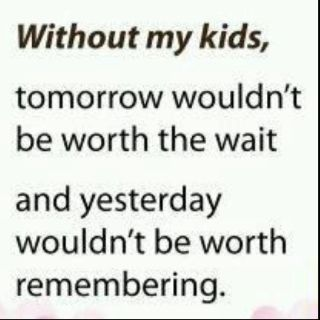 Oh So Very True My Children Are My Everything And I Try To Thank