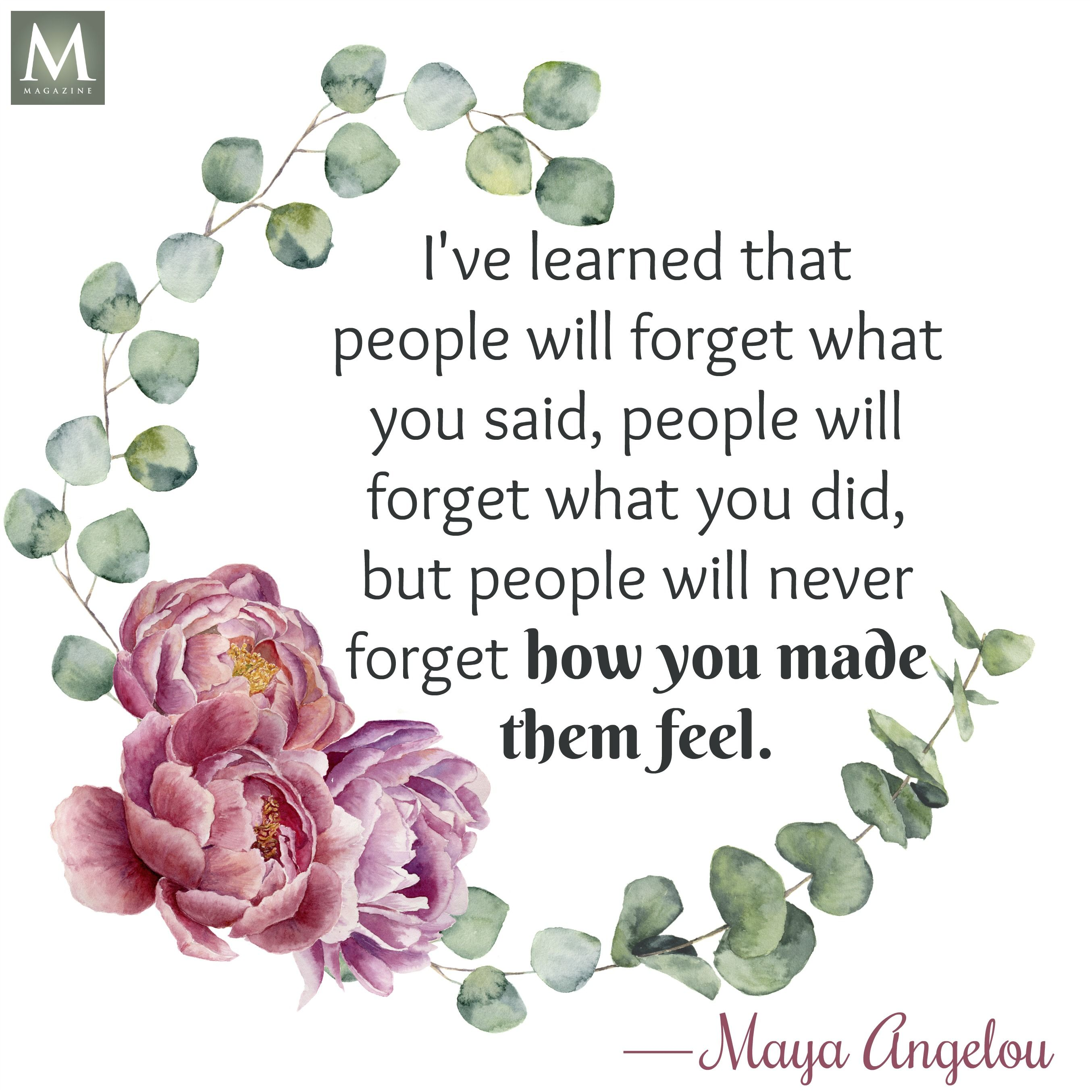 Ive learned that people will forget what you said people will ive learned that people will forget what you said people will forget what you did but people will never forget how you made them feel maya angelou kristyandbryce Images