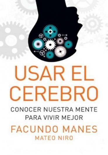 Descargar Libro Usar El Cerebro Facundo Manes En Pdf Epub Mobi O Leer Online Le Libros Neurociencia El Cerebro Cerebro