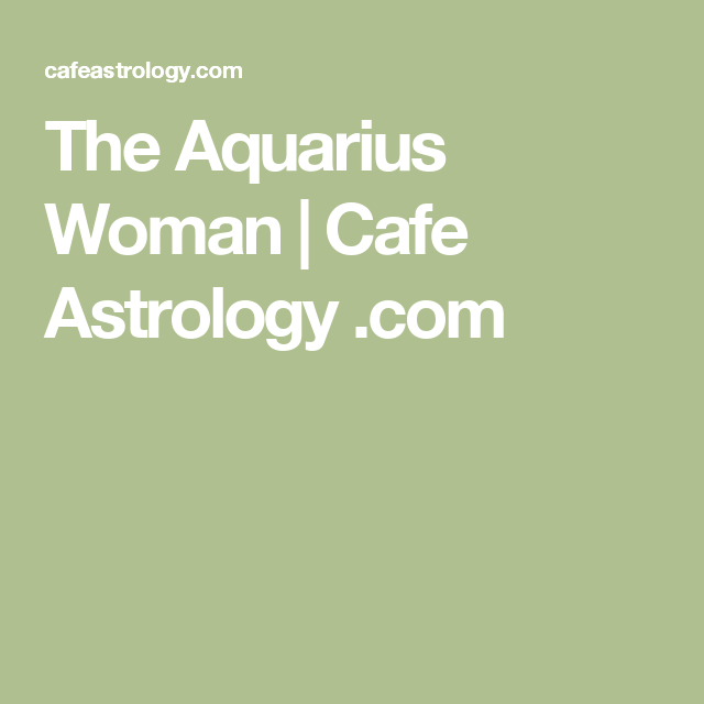 The Aquarius Woman Cafe Astrology Numerology Calculation