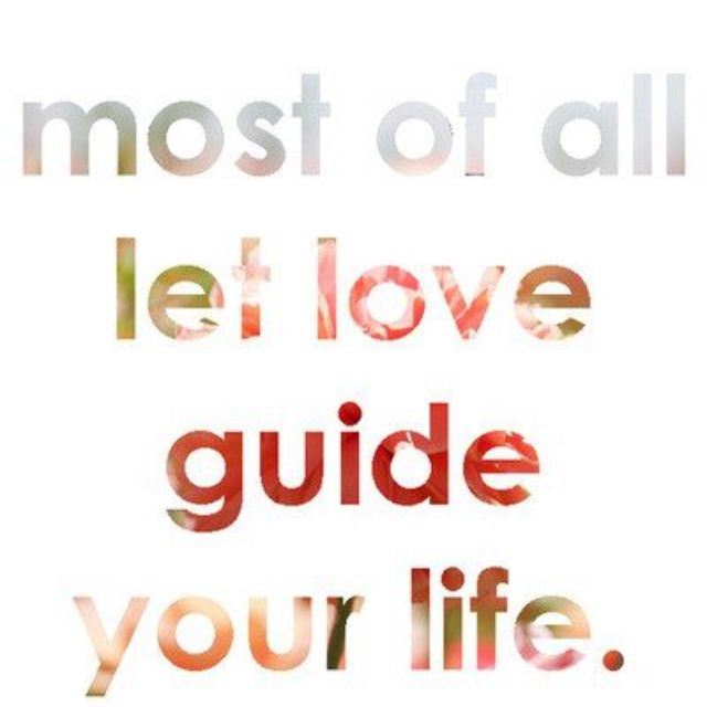 Let love guide me each and every day