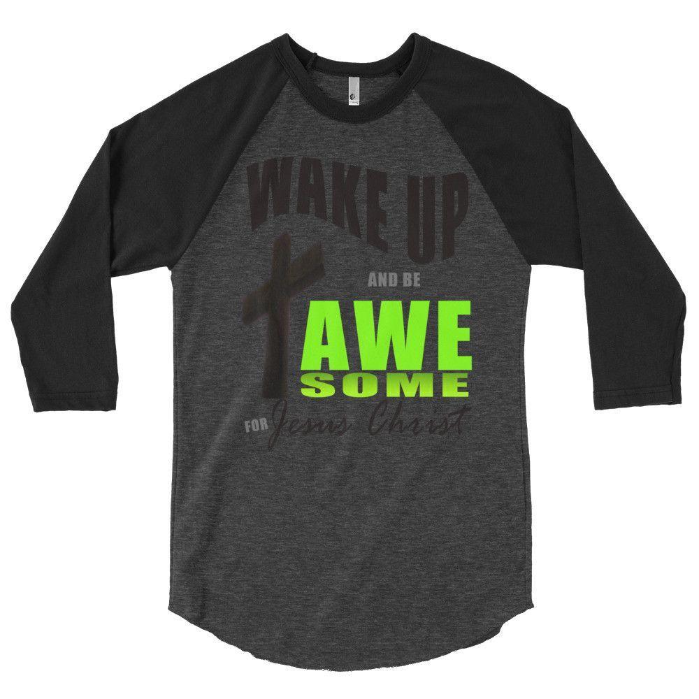 WAKE UP AND BE AWESOME! 3/4 sleeve raglan shirt