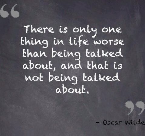 There Is Only One Thing In Life Worse Than Being Talked Bout And That Is Not Being Talked About Winning Quotes Maya Angelou Quotes Helen Keller Quotes