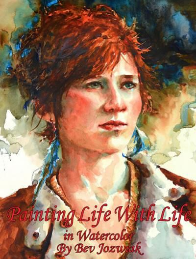 Painting Life With Life In Watercolor Book By Bev Jozwiak