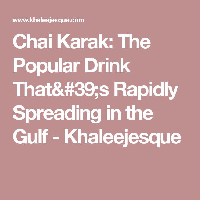 Chai Karak: The Popular Drink That's Rapidly Spreading in the Gulf - Khaleejesque