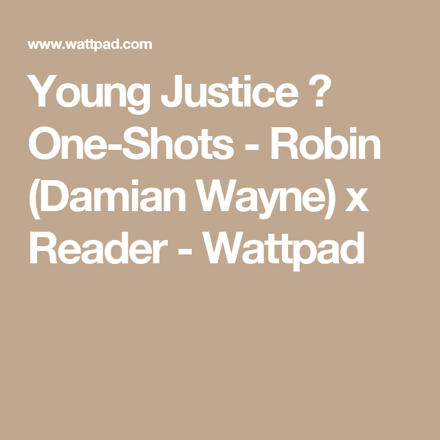 90210   young justice one-shots - Robin (Damian Wayne) x