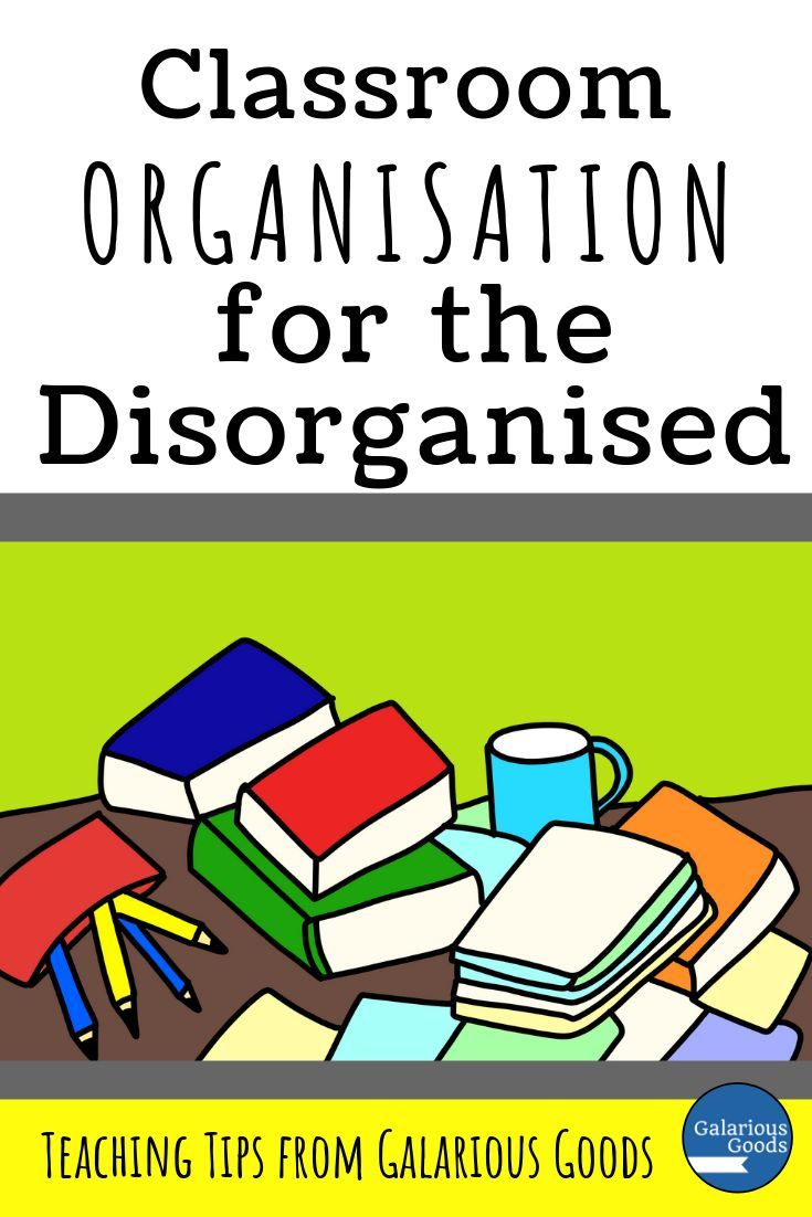 Classroom Organisation for the Unorganised Classroom Organisation for the Disorganised. Planning and organisation skills for teachers who aren't born organised! A Galarious Goods blog post.