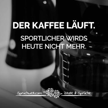 Sportlicher Wirds Heute Nicht Mehr Witzige Kaffee Spruche Kafka Zitate