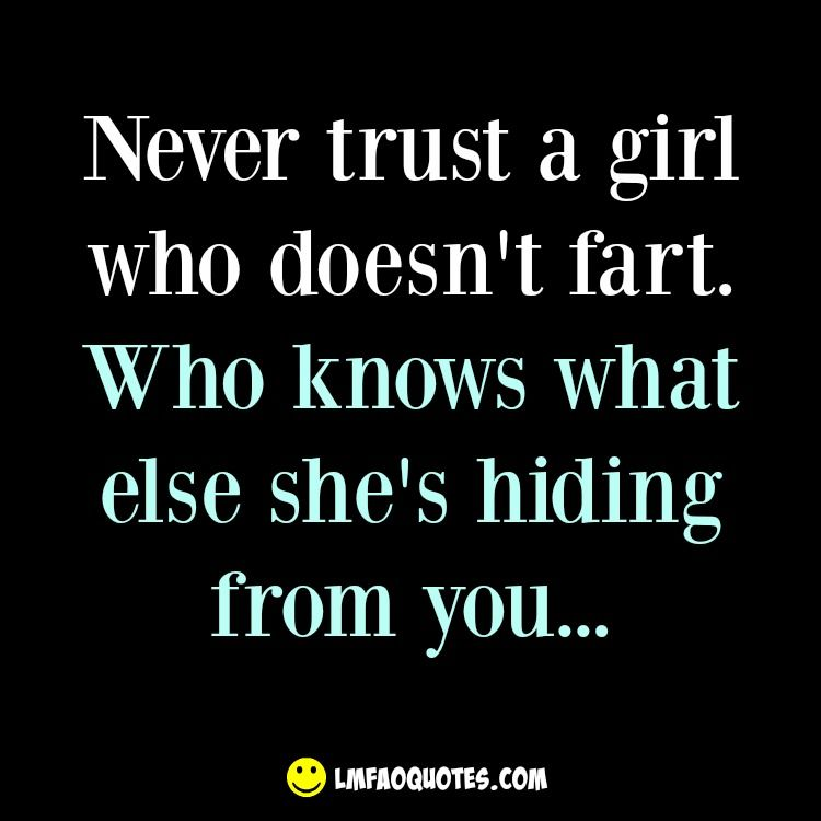 Never trust a girl who doesn't fart | Funny Stuff | Quotes, Funny