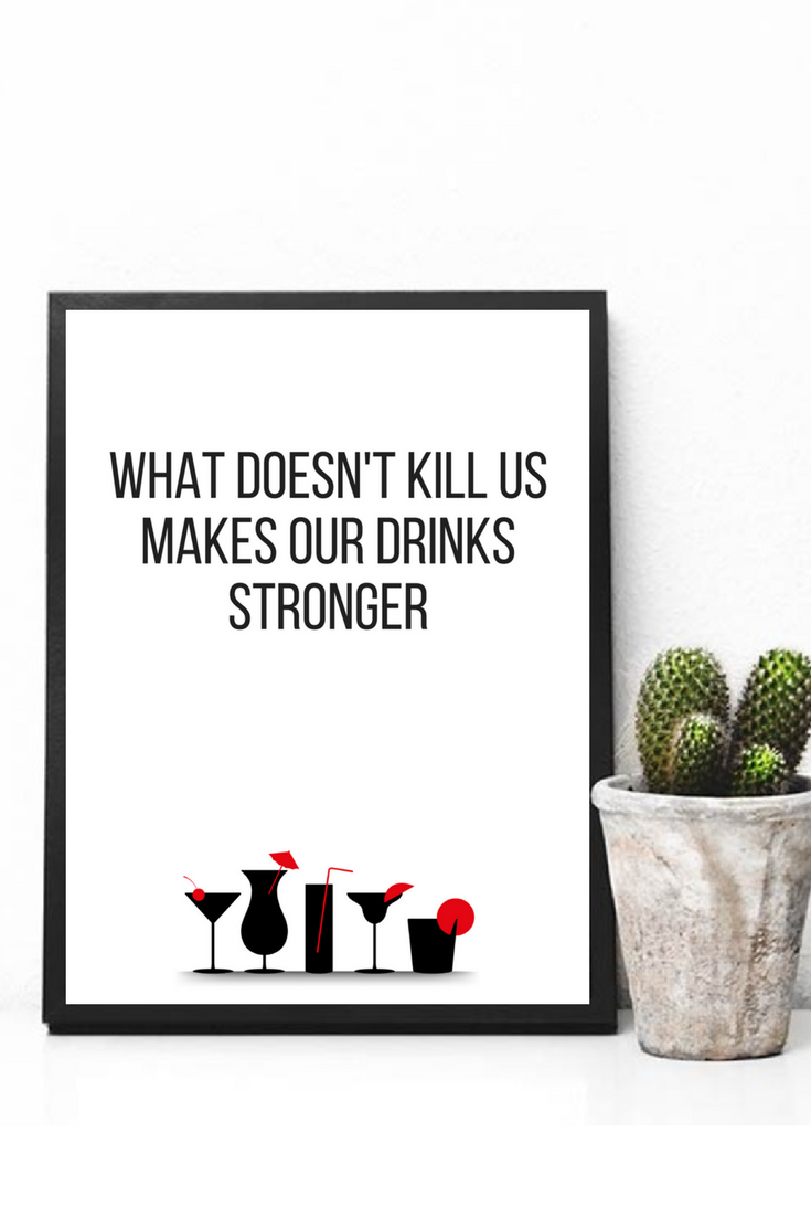 What Doesn T Kill Us Makes Our Drinks Stronger Printable Funny Prints Funny Quote Wall Print Humor Wall Ar Alcohol Quotes Funny Alcohol Humor Alcohol Quotes