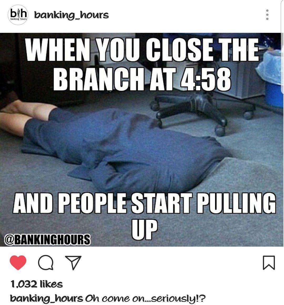 Or At 5 58 On A Friday Grrrrrr Banking Humor Work Jokes Work Humor