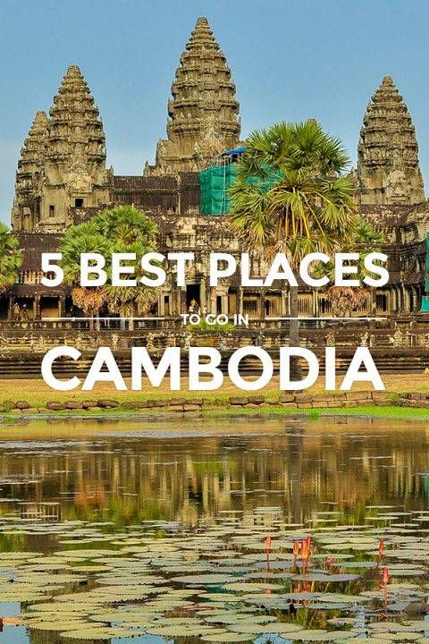 Cambodia 5 Best Places To Visit For First Timers Https Www