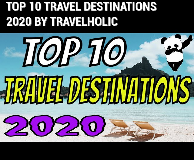 TOP 10 Travel Destinations 2020 by Travelholic
