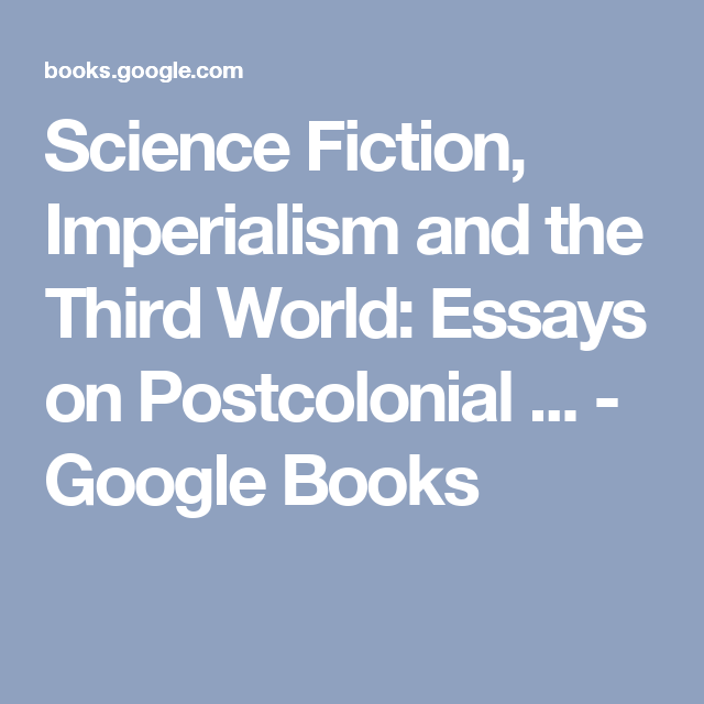 Narrative Essays Examples For High School Science Fiction Imperialism And The Third World Essays On Postcolonial    Reflective Essay On English Class also Argumentative Essay Thesis Example Science Fiction Imperialism And The Third World Essays On  Yellow Wallpaper Essays
