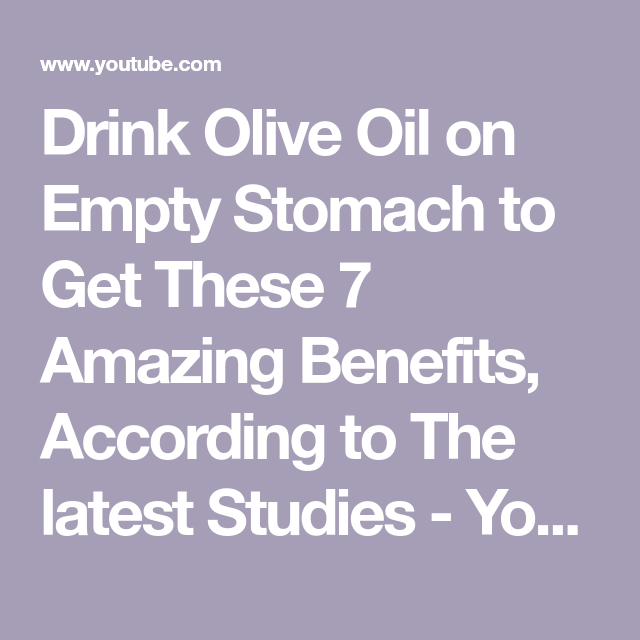 Drink Olive Oil On Empty Stomach To Get These 7 Amazing Benefits According To The Latest Studies Youtube Drinking Olive Oil Oils Olive Oil