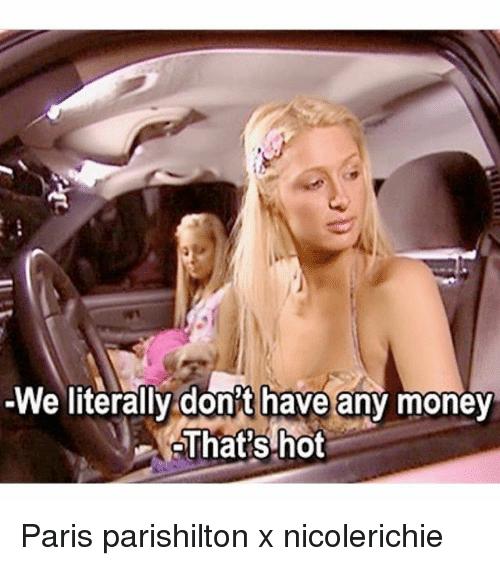 We Literally Dont Have Any Money Thatshot Paris Parishilton X Nicolerichie Meme On Me Me Paris And Nicole Paris Hilton Paris Hilton Quotes