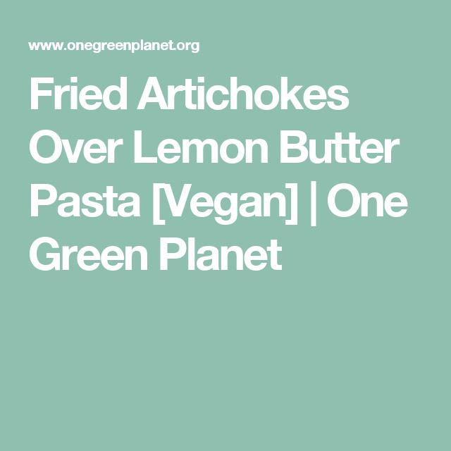 Fried Artichokes Over Lemon Butter Pasta [Vegan] | One Green Planet