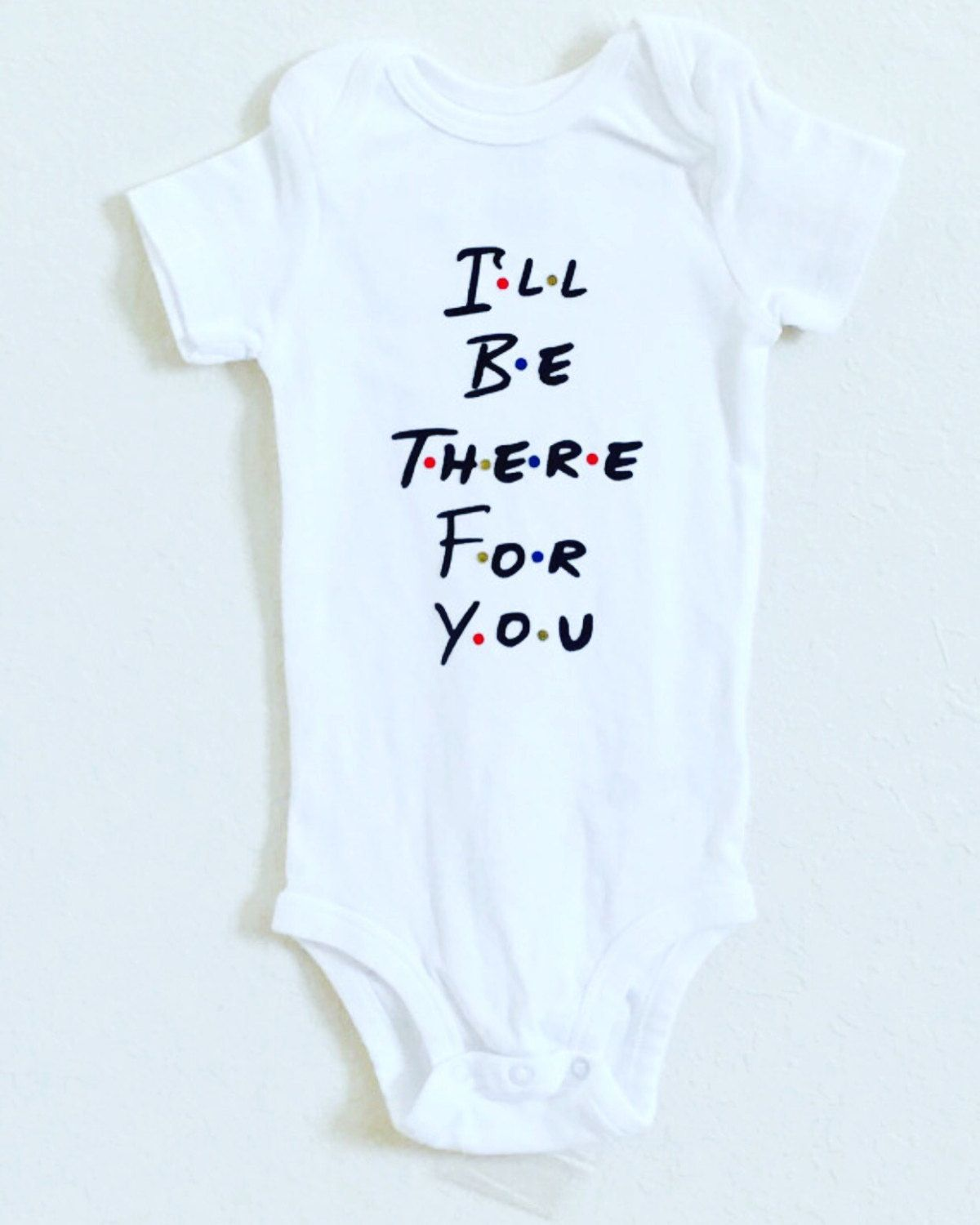 8a8d62e1260b I ll Be There For You - Baby Body Suit- Friends TV Show Gift ...