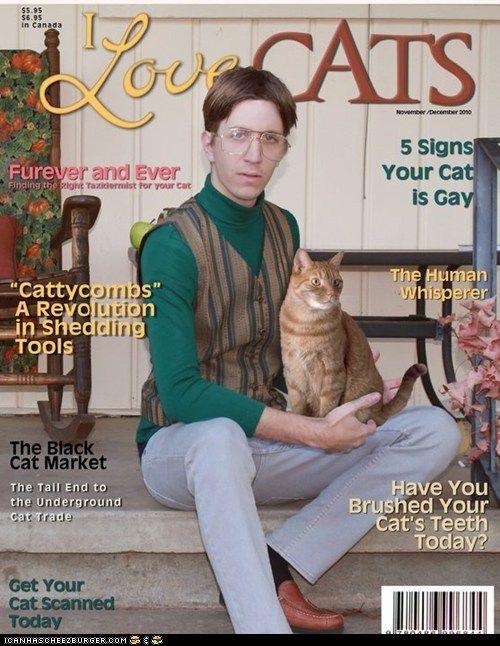 New magazine for cat lovers.  BUAHAHAHAHA!