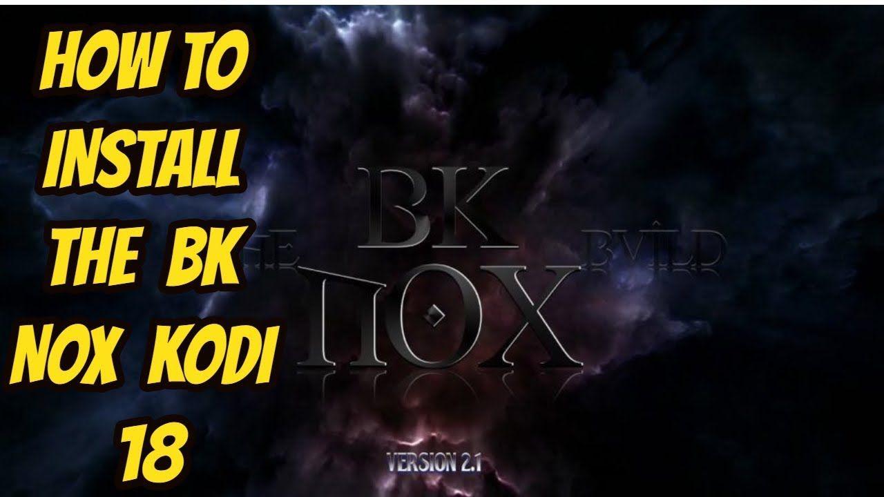 HOW TO INSTALL THE BK NOX KODI 18 MAY 2019 | KODIBUILDS45