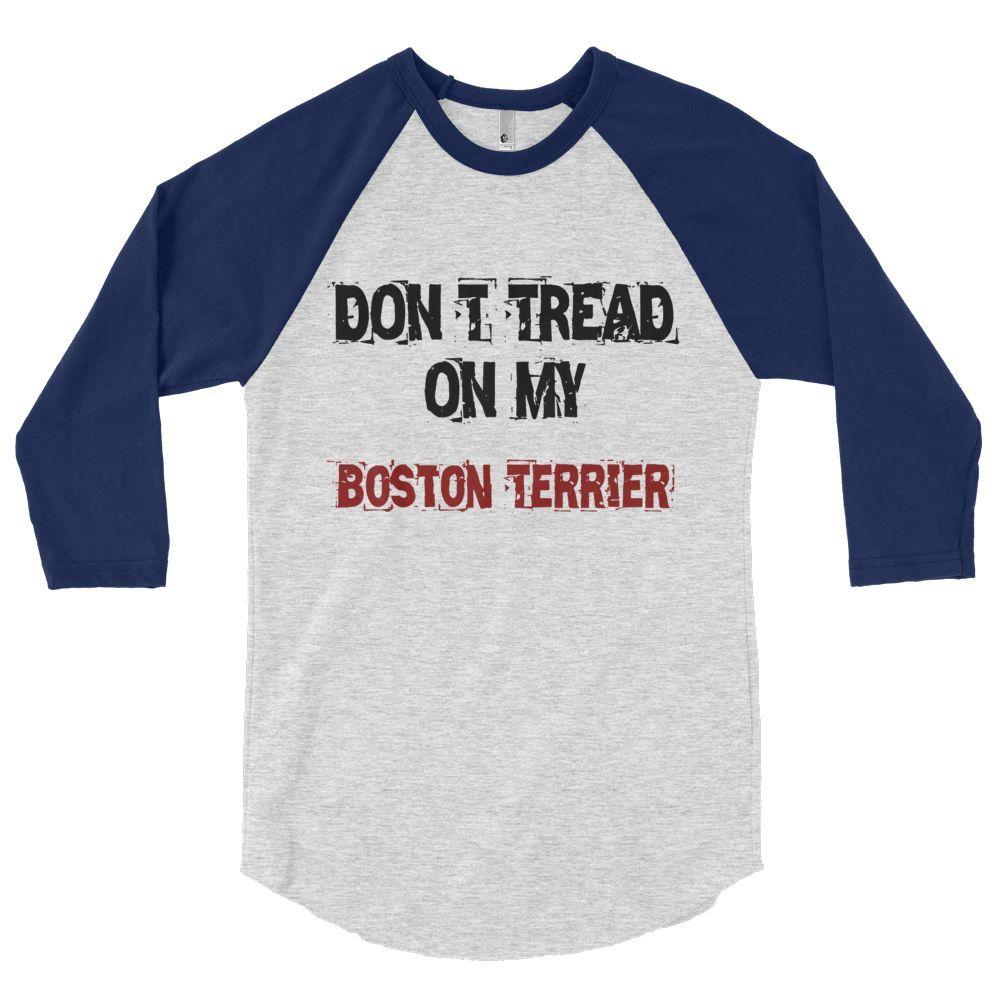 Don't Tread On My Boston Terrier - 3/4 Sleeve Raglan Shirt