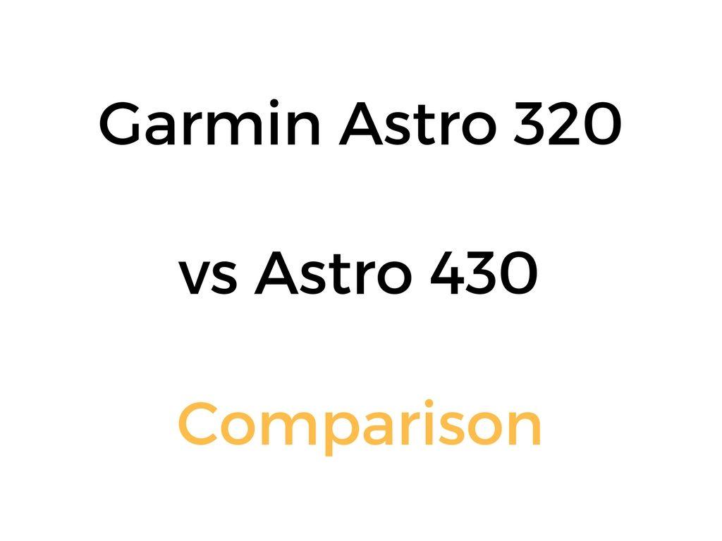 Garmin Astro 320 Vs Astro 430 Comparison Differences