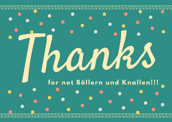 Thanks for not Böllern und Knallen!!!
