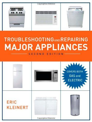 Troubleshooting And Repairing Major Appliances 2nd Ed Major Appliances Appliances Home Repair