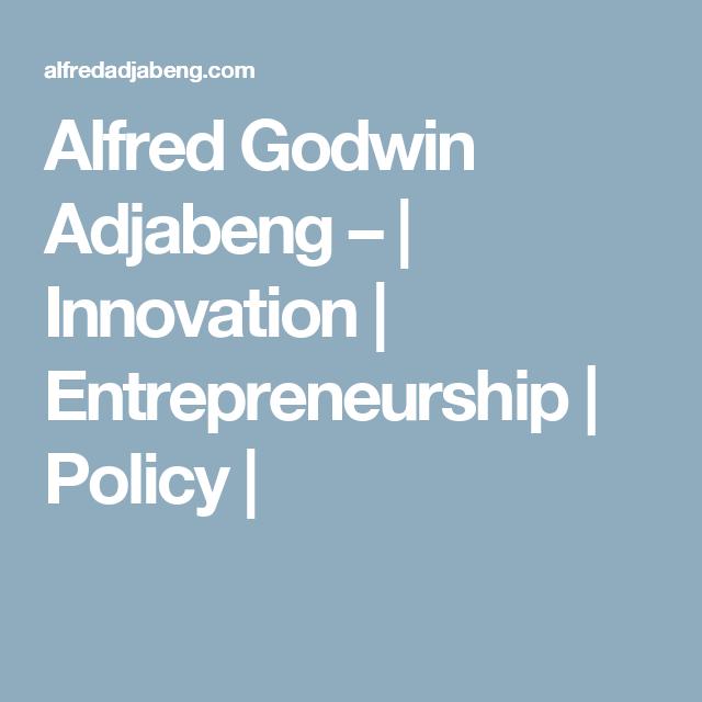 Alfred Godwin Adjabeng –   Innovation   Entrepreneurship   Policy  