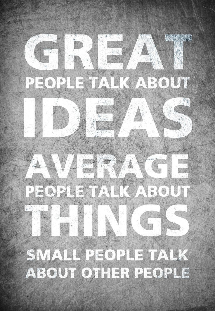 Quotes About Talking To People: GREAT People Talk About IDEAS. AVERAGE People Talk About
