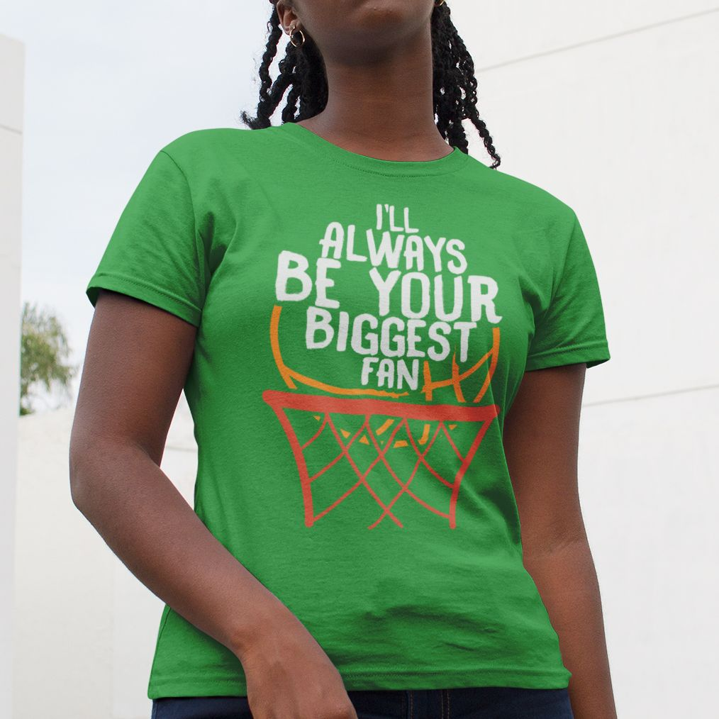 Basketball always be your biggest fan basketball hobby