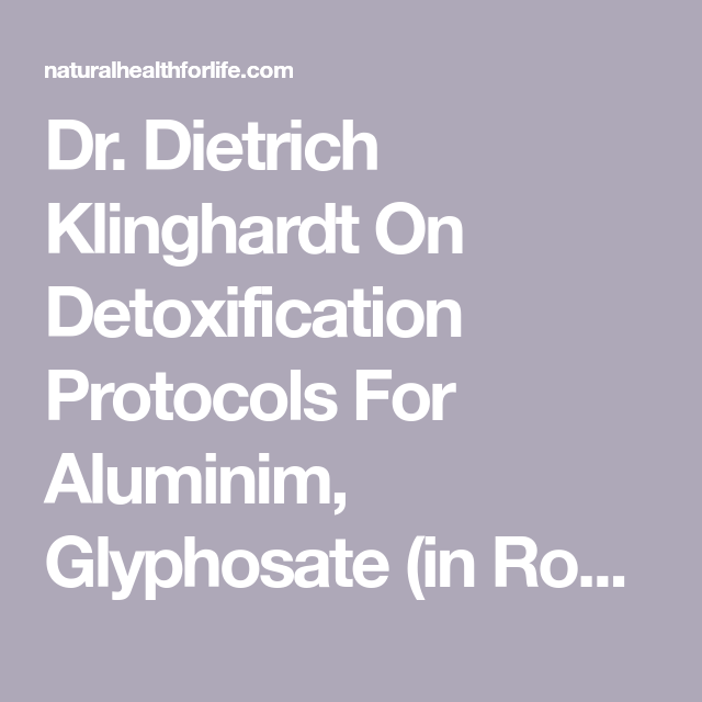 Dr  Dietrich Klinghardt On Detoxification Protocols For