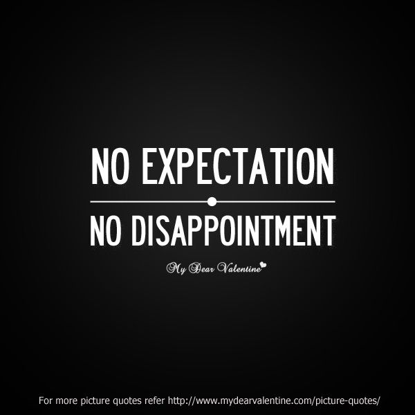Expectation Quotes Fascinating No Expectation  Pinterest  Disappointment Quotes Disappointment