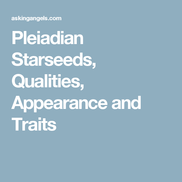 Pleiadian Starseeds, Qualities, Appearance and Traits |